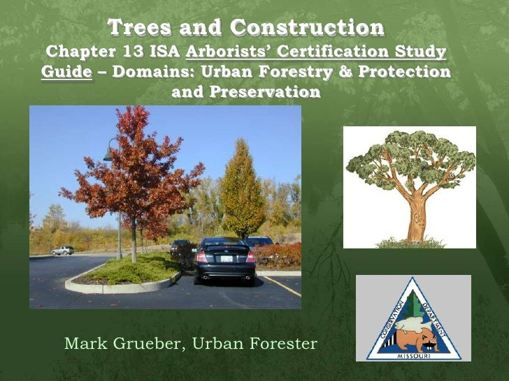 Trees and Construction Chapter 13 ISA Arborists' Certification Study Guide – Domains: Urban Forestry & Protection and Pres...