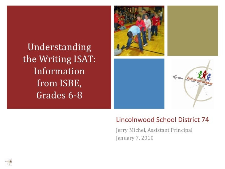 Understanding the Writing ISAT: Information from ISBE, Grades 6-8<br />Lincolnwood School District 74<br />Jerry Michel, A...