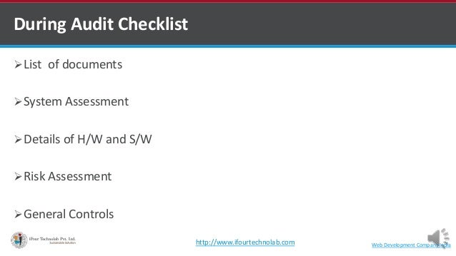 During Audit Checklist List of documents System Assessment Details of H/W and S/W Risk Assessment General Controls We...