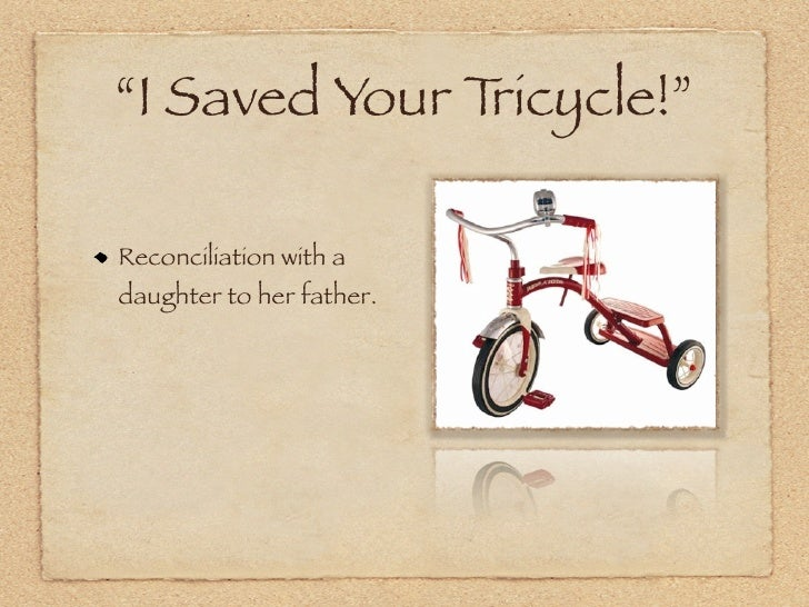"""I Saved Your Tricycle!""  Reconciliation with a daughter to her father."