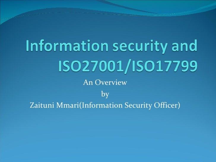 An Overview                   byZaituni Mmari(Information Security Officer)