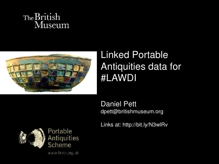 Linked PortableAntiquities data for#LAWDIDaniel Pettdpett@britishmuseum.orgLinks at: http://bit.ly/N3wlRv