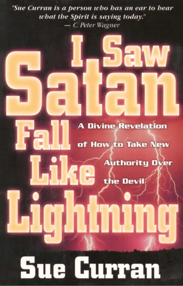 I SAW SATAN FALL LIKE LIGHTNING by Sue Curran Published by Creation House Strang Communications Company 600 Rinehart Road ...