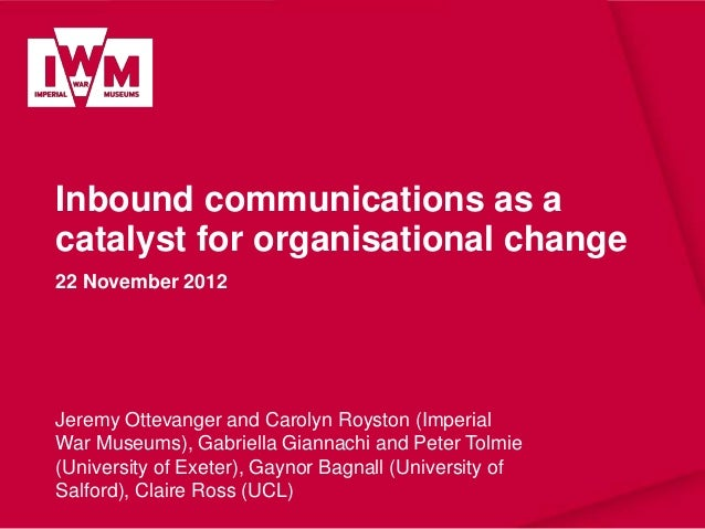 Inbound communications as a catalyst for organisational change 22 November 2012  Jeremy Ottevanger and Carolyn Royston (Im...