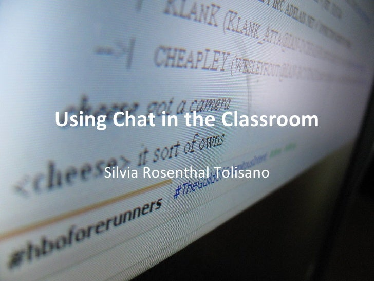 Using Chat in the Classroom Silvia Rosenthal Tolisano