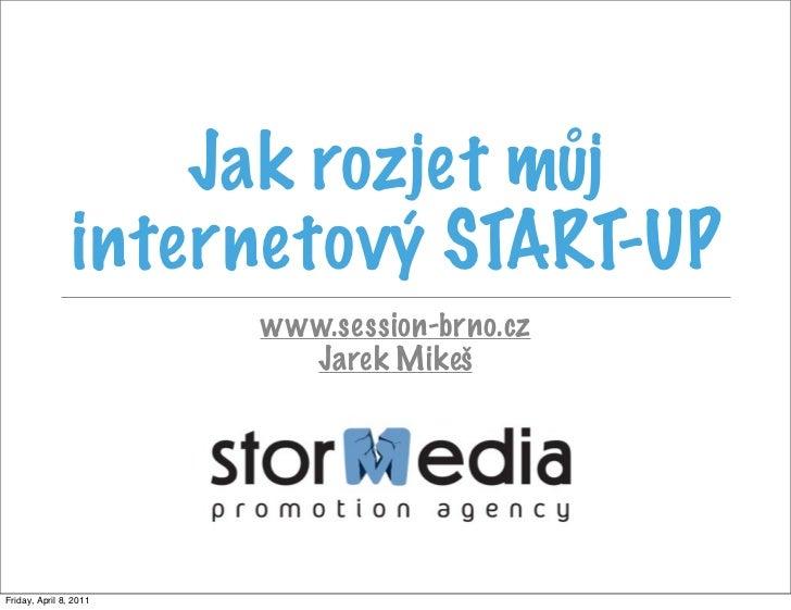 Jak rozjet můj                internetový START-UP                        www.session-brno.cz                          Jar...