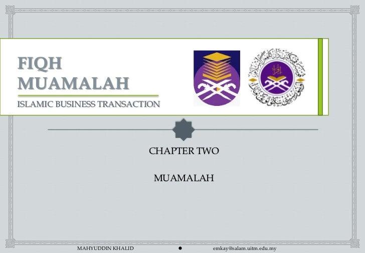ISLAMIC BUSINESS TRANSACTION                              CHAPTER TWO                              MUAMALAH           MAHY...