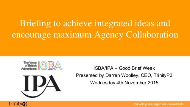 marketing management consultants Briefing to achieve integrated ideas and encourage maximum Agency Collaboration ISBA/IPA –...