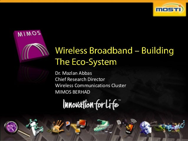 Dr. Mazlan Abbas               Chief Research Director               Wireless Communications Cluster               MIMOS B...
