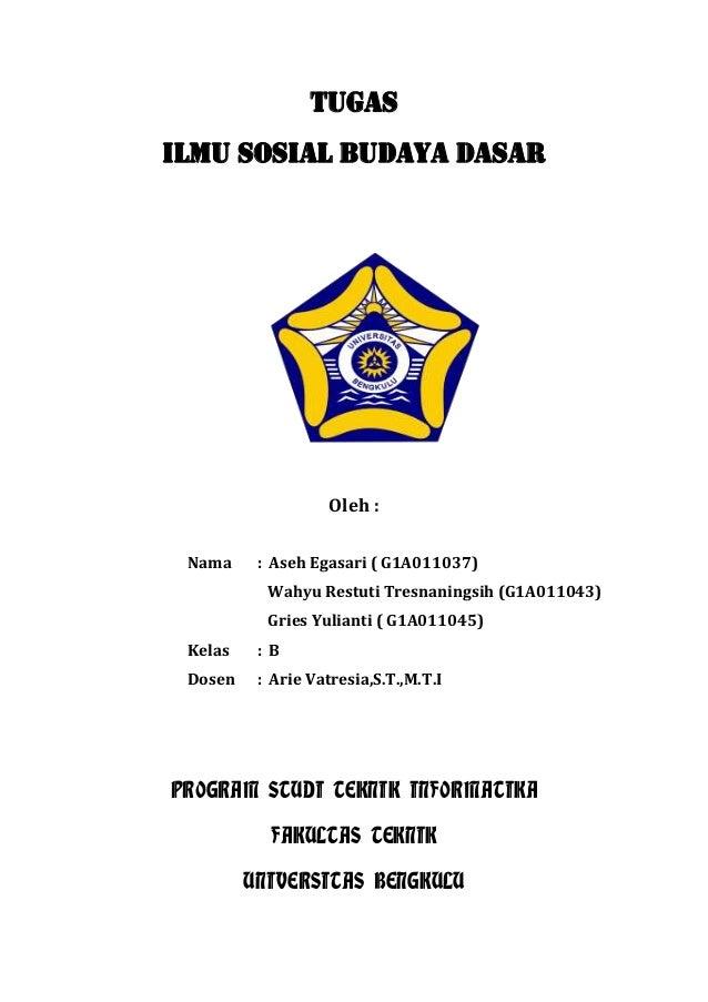 TUGASILMU SOSIAL BUDAYA DASAR                    Oleh : Nama     : Aseh Egasari ( G1A011037)           Wahyu Restuti Tresn...