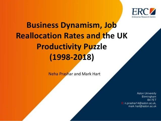 Aston University Birmingham B4 7ET E: n.prashar14@aston.ac.uk, mark.hart@aston.ac.uk Business Dynamism, Job Reallocation R...