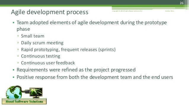 October 2015Copyright © 2015 Hood Software Solutions LLC 26 • Team adopted elements of agile development during the protot...