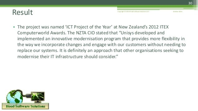 October 2015Copyright © 2015 Hood Software Solutions LLC 30 • The project was named 'ICT Project of the Year' at New Zeala...