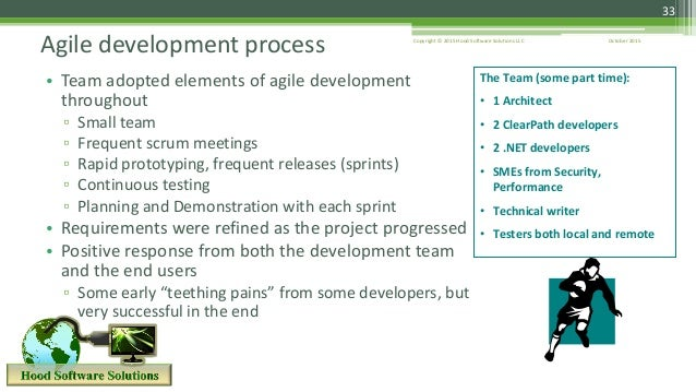 October 2015Copyright © 2015 Hood Software Solutions LLC 33 • Team adopted elements of agile development throughout ▫ Smal...