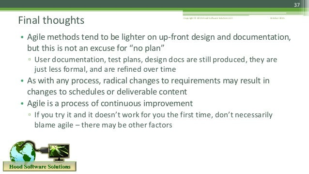 October 2015Copyright © 2015 Hood Software Solutions LLC 37 • Agile methods tend to be lighter on up-front design and docu...