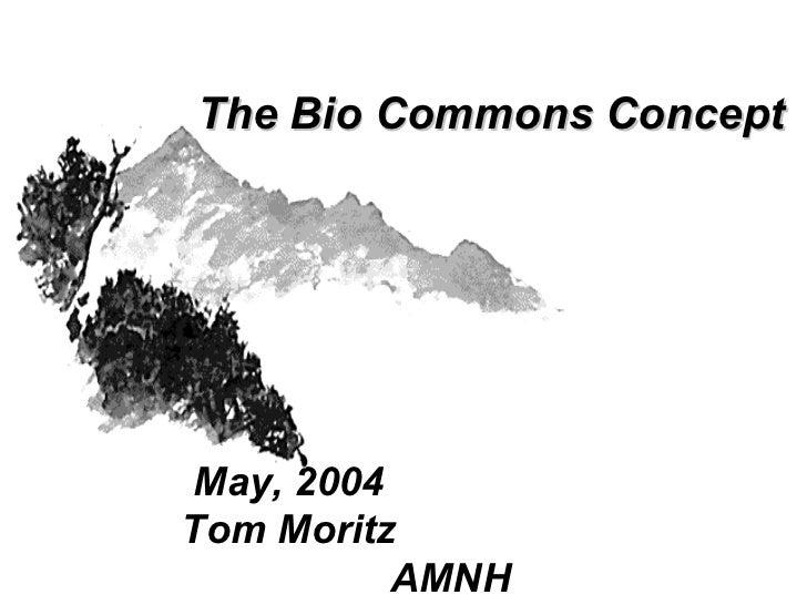 The Bio Commons ConceptMay, 2004Tom Moritz          AMNH