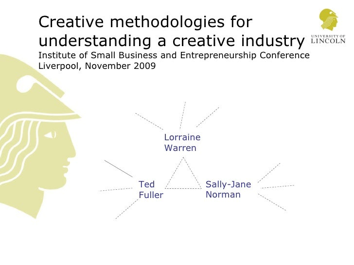 Creative methodologies for understanding a creative industry Institute of Small Business and Entrepreneurship Conference  ...