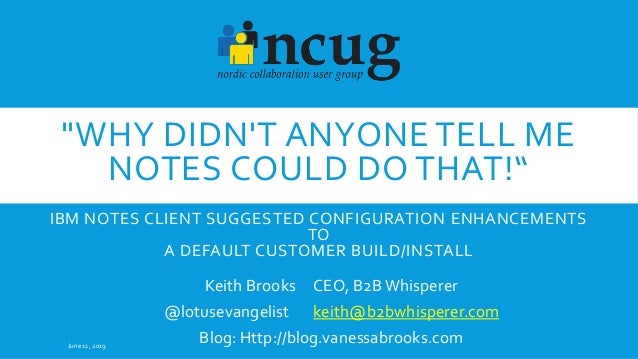 """WHY DIDN'T ANYONE TELL ME NOTES COULD DO THAT!"" IBM NOTES CLIENT SUGGESTED CONFIGURATION ENHANCEMENTS TO A DEFAULT CUSTOM..."