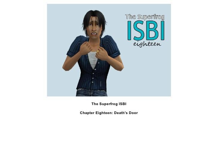 The Superfrog ISBIChapter Eighteen: Deaths Door