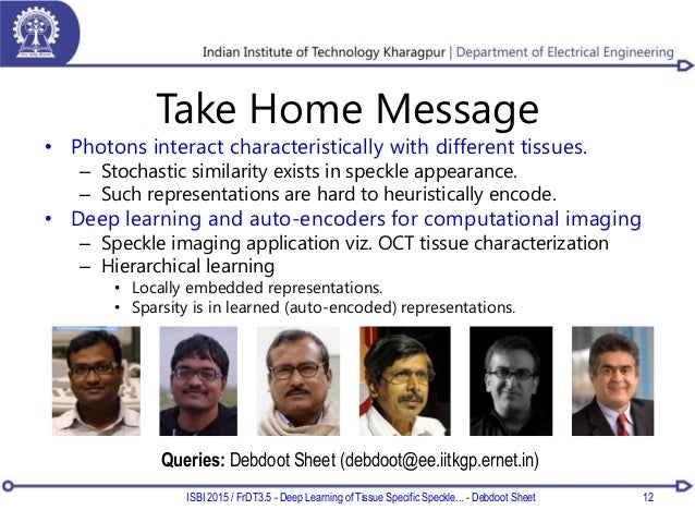Take Home Message • Photons interact characteristically with different tissues. – Stochastic similarity exists in speckle ...
