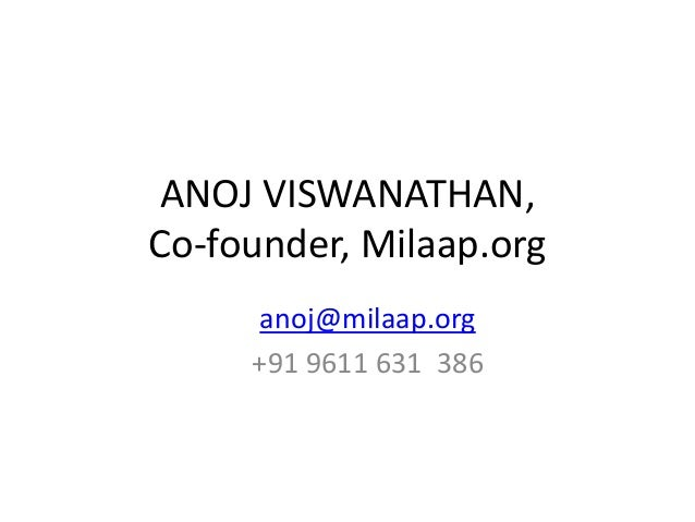 ANOJ VISWANATHAN, Co-founder, Milaap.org anoj@milaap.org +91 9611 631 386