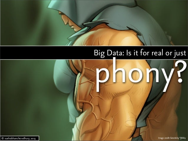 Big Data: Is it for real or just phony? Image credit:Genetixby*JJKirby© sushobhanchowdhury, 2013