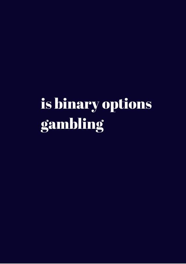 Binary options is it gambling