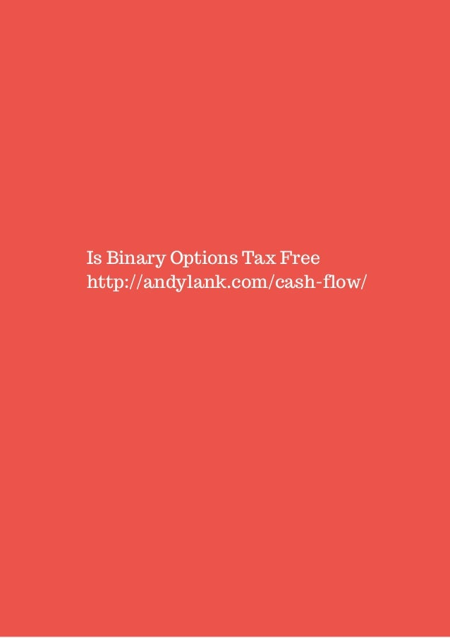 Is Binary Options Tax Free  http://andylank.com/cash-flow/