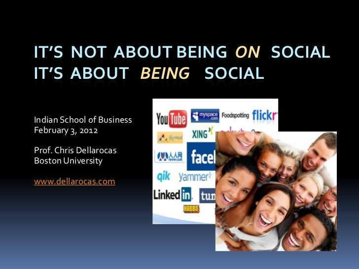 IT'S NOT ABOUT BEING ON SOCIALIT'S ABOUT BEING SOCIALIndian School of BusinessFebruary 3, 2012Prof. Chris DellarocasBoston...