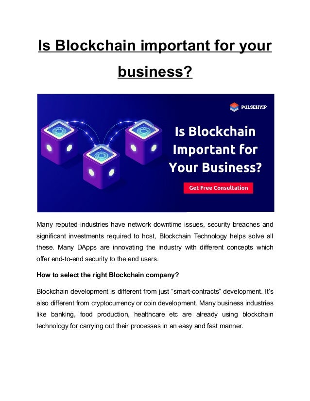 Is Blockchain important for your business? Many reputed industries have network downtime issues, security breaches and sig...