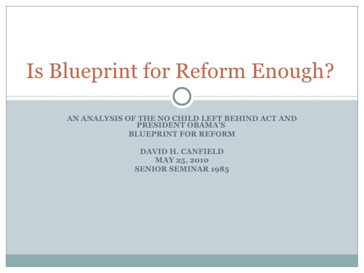 AN ANALYSIS OF THE NO CHILD LEFT BEHIND ACT AND PRESIDENT OBAMA'S  BLUEPRINT FOR REFORM DAVID H. CANFIELD MAY 25, 2010 SEN...