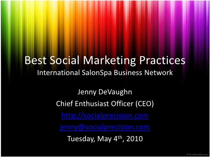 Best Social Marketing PracticesInternational SalonSpa Business Network<br />Jenny DeVaughn<br />Chief Enthusiast Officer (...