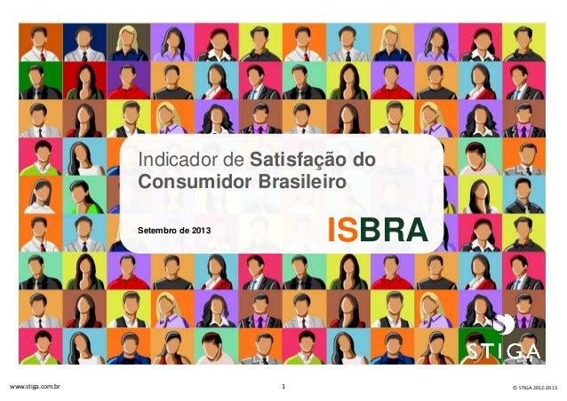 Indicador de Satisfação do Consumidor Brasileiro  ISBRA  Setembro de 2013  ISBRA  www.stiga.com.br  1  © STIGA 2012-2013
