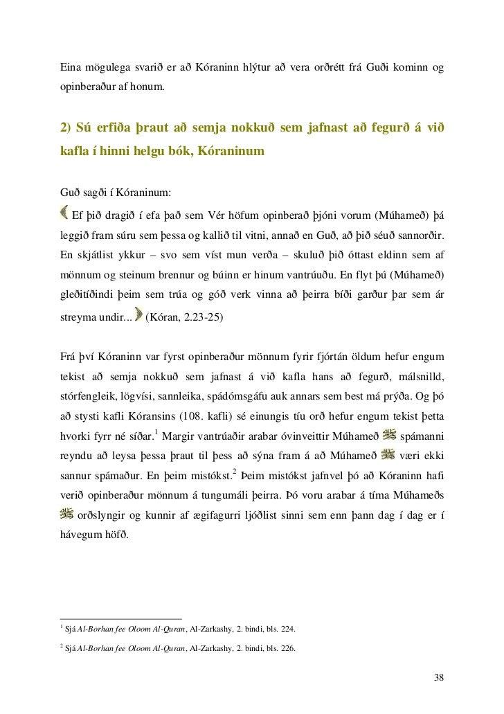 Eina mögulega svarið er að Kóraninn hlýtur að vera orðrétt frá Guði kominn ogopinberaður af honum.2) Sú erfiða þraut að se...