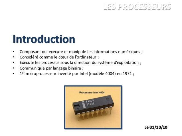 Introduction ANDRE Charles LEGRAND François PALGEN Marc ISBS 1ére année LES PROCESSEURS Le 01/10/10 • Composant qui exécut...