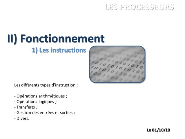II) Fonctionnement ANDRE Charles LEGRAND François PALGEN Marc ISBS 1ére année LES PROCESSEURS Le 01/10/10 1) Les instructi...