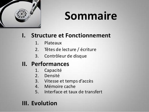 Sommaire I. Structure et Fonctionnement 1. Plateaux 2. Têtes de lecture / écriture 3. Contrôleur de disque II. Performance...