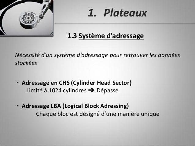 1. Plateaux 1.3 Système d'adressage Nécessité d'un système d'adressage pour retrouver les données stockées • Adressage en ...