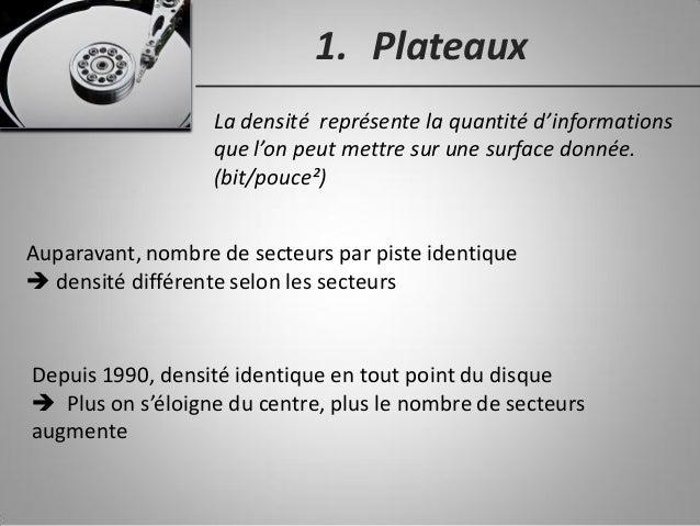 1. Plateaux La densité représente la quantité d'informations que l'on peut mettre sur une surface donnée. (bit/pouce²) Aup...