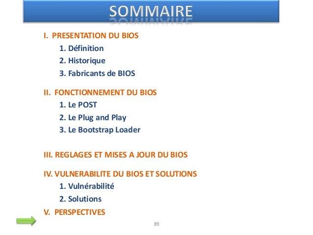• BIOS : – indispensable pour l'ordinateur – permet le chargement du SE • Principales étapes de son fonctionnement : – POS...