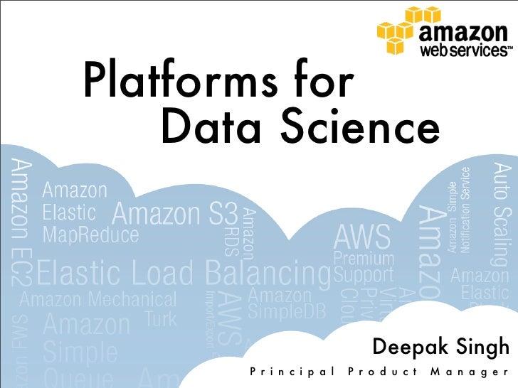 Platforms for    Data Science                               Deepak Singh       P r i n c i p a l   P r o d u c t   M a n a...