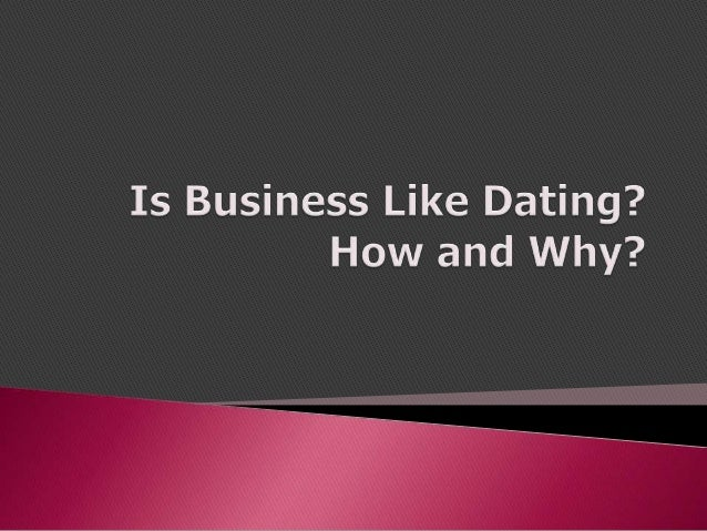 Business is like dating