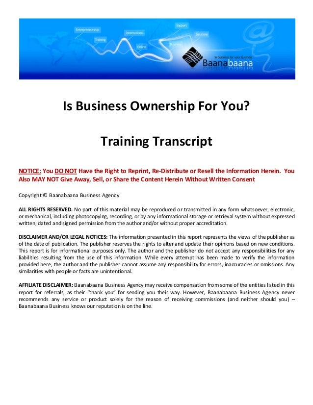 Is Business Ownership For You?                                    Training TranscriptNOTICE: You DO NOT Have the Right to ...