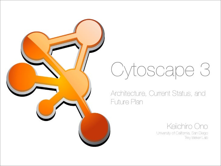 Cytoscape 3Architecture, Current Status, andFuture Plan                      Keiichiro Ono               University of Cal...
