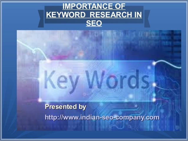 IMPORTANCE OF KEYWORD RESEARCH IN SEO Presented byPresented by http://www.indian-seo-company.comhttp://www.indian-seo-comp...