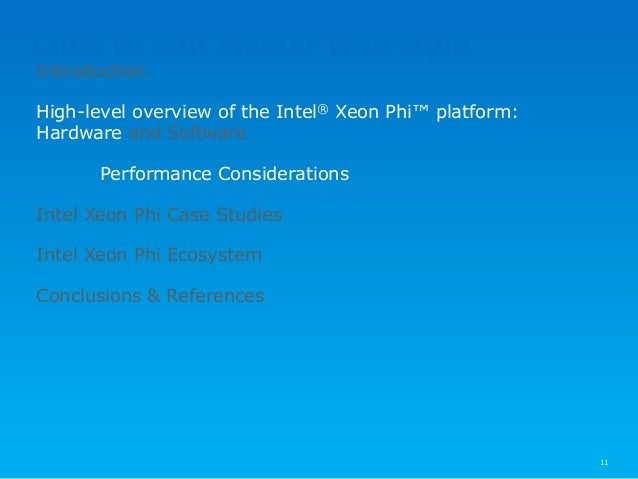 Click to edit Master title style 11 Introduction High-level overview of the Intel® Xeon Phi™ platform: Hardware and Softwa...