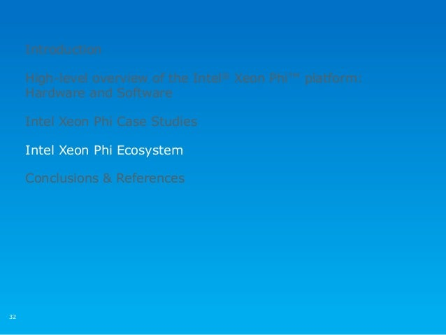 32 Introduction High-level overview of the Intel® Xeon Phi™ platform: Hardware and Software Intel Xeon Phi Case Studies In...
