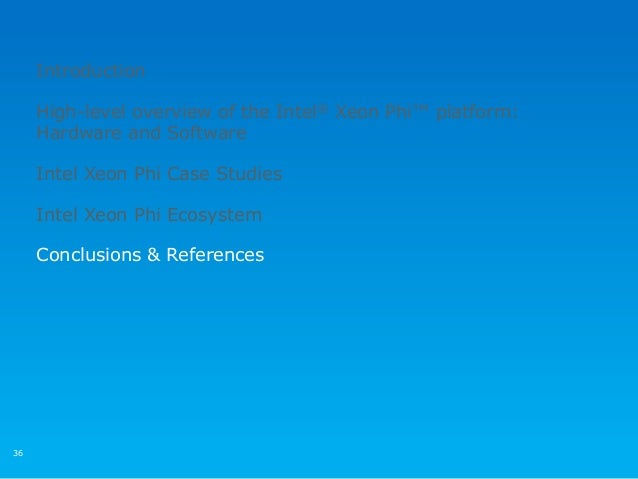 36 Introduction High-level overview of the Intel® Xeon Phi™ platform: Hardware and Software Intel Xeon Phi Case Studies In...