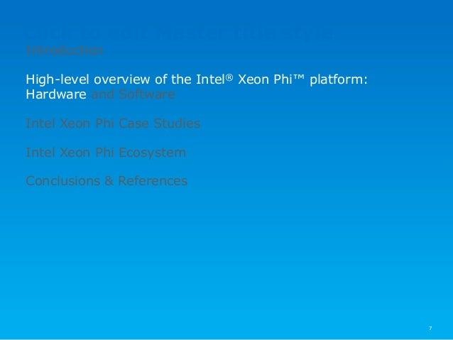 Click to edit Master title style 7 Introduction High-level overview of the Intel® Xeon Phi™ platform: Hardware and Softwar...