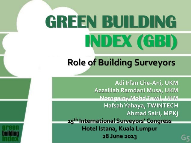 GREEN BUILDING Role of Building Surveyors INDEX (GBI) Adi Irfan Che-Ani, UKM Azzalilah Ramdani Musa, UKM Norngainy MohdTaw...
